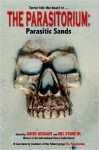The Parasitorium: Parasitic Sands - James Ossuary, A.P. Fuchs, Scott Hancock, Keith Gouveia, Nancy Jackson, Pamela K. Kinney, Paul Harris, Del Stone Jr., Mark Anderson, Elizabeth Blue, Douglas Waltz, Caroyn Elkenberry, Elizabeth Anne Ensley, Christopher M. Knox, S.A. Parham, John Claude Smith, Kenn Stidha