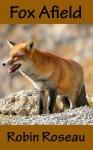 Fox Afield - Robin Roseau