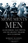 The Monuments Men: Allied Heroes, Nazi Thieves and the Greatest Treasure Hunt in History - Robert M. Edsel, Bret Witter