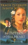 The Pattern of Her Heart - Tracie Peterson, Judith McCoy Miller