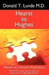Hearst to Hughes: Memoir of a Forensic Psychiatrist - Donald T. Lunde
