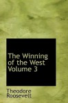 The Winning of the West Volume 3 - Theodore Roosevelt