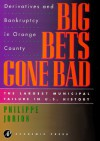 Big Bets Gone Bad: Derivatives and Bankruptcy in Orange County. the Largest Municipal Failure in U.S. History - Philippe Jorion, Robert Roper