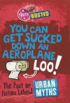 You Can Get Sucked Down an Aeroplane Loo!: The Fact or Fiction Behind Urban Myths - Paul Mason