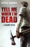Tell Me When I'm Dead - Steven Ramirez