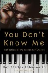 You Don't Know Me: Reflections of My Father, Ray Charles - Ray Charles Robinson Jr., Mary Jane Ross