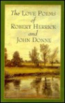 The Love Poems of Robert Herrick and John Donne - Robert Herrick, John Donne, Louis Untermeyer