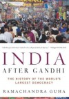 India After Gandhi. The History of the World's Largest Democracy - Ramachandra Guha