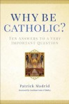 Why Be Catholic: Ten Reasons Why It's Not Only Cool but Important to Be Catholic - Patrick Madrid