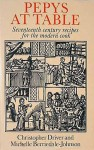 Pepys at Table: Seventeenth Century Recipes for the Modern Cook - Christopher Driver
