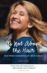 It's Not About the Hair: And Other Certainties of Life & Cancer - Debra Jarvis