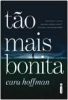 Tão Mais Bonita - Cara Hoffman, Maria Beatriz de Medina