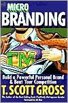 Microbranding: Build a Powerful Personal Brand & Beat Your Competition - T. Scott Gross
