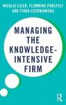Managing the Knowledge Intensive Firm - Nicolaj Ejler, Flemming Poulfelt, Fiona Czerniawska