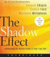 The Shadow Effect: Illuminating the Hidden Power of Your True Self (Audio) - Deepak Chopra, Marianne Williamson, Debbie Ford