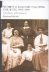 Women and Teacher Training Colleges, 1900-1960: A Culture of Femininity - Elizabeth Edwards