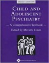 Child and Adolescent Psychiatry: A Comprehensive Textbook - Melvin Lewis