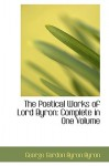 The Poetical Works of Lord Byron: Complete in One Volume - George Gordon Byron