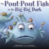 The Pout-Pout Fish in the Big-Big Dark (A Pout-Pout Fish Adventure) - Deborah Diesen, Daniel X. Hanna