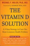 The Vitamin D Solution: A 3-Step Strategy to Cure Our Most Common Health Problems - Michael F. Holick