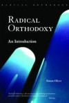 Radical Orthodoxy: An Introduction - Simon Oliver