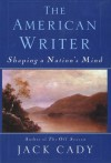 The American Writer: Shaping a Nation's Mind - Jack Cady
