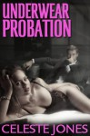 Underwear Probation - Celeste Jones