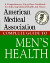 American Medical Association Complete Guide To Men's Health - Angela Perry, American Medical Association