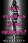 What Should We Tell Our Daughters?: The Pleasures and Pressures of Growing Up Female - Melissa Benn