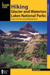 Hiking Glacier and Waterton Lakes National Parks, 4th: A Guide to the Parks' Greatest Hiking Adventures - Erik Molvar