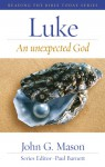 Luke: An Unexpected God - John G. Mason, Paul Barnett