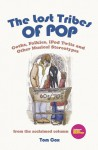 The Lost Tribes of Pop: Goths, Folkies, iPod Twits & Other Musical Stereotypes - Tom Cox