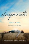 Desperate: Hope for the Mom Who Needs to Breathe - Sarah Mae, Sally Clarkson