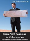 SharePoint Roadmap for Collaboration: Using SharePoint to Enhance Business Collaboration - Michael Sampson