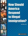 How Should America Respond to Illegal Immigration? - Hal Marcovitz