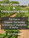 Worm Composting: & Composting Ideas for use in Organic Gardening & Growing of Vegetables & Herbs - Jack Pollard