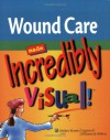 Wound Care Made Incredibly Visual! (Incredibly Easy! Series®) - Lippincott Williams & Wilkins, Springhouse