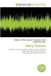 Mary Travers - Agnes F. Vandome, John McBrewster, Sam B Miller II