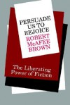 Persuade Us to Rejoice: The Liberating Power of Fiction - Robert McAfee Brown