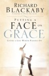 Putting a Face on Grace: Living a Life Worth Passing On - Richard Blackaby