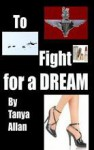 To Fight for a Dream - Tanya Allan