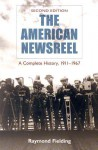The American Newsreel: A Complete History, 1911-1967 - Raymond Fielding