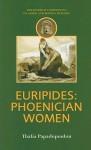 Euripides: Phoenician Women (Duckworth Companions to Greek & Roman Tragedy) - Thalia Papadopoulou