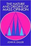 The Nature and Origins of Mass Opinion - John Zaller, Dennis Chong, James Kuklinski