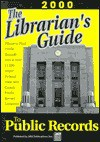 The Librarian's Guide To Public Records: The Complete State, County, & Courthouse Locator - Michael L. Sankey