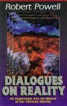 Dialogues on Reality: An Exploration into the Nature of Our Ultimate Identity - Robert Powell