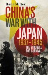 China's War with Japan, 1937-1945: The Struggle for Survival - Rana Mitter