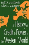 A History of Credit and Power in the Western World - Scott MacDonald