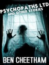Psychopaths Ltd: and Other Stories - Ben Cheetham