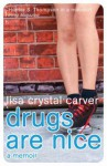 Drugs Are Nice - Lisa Crystal Carver